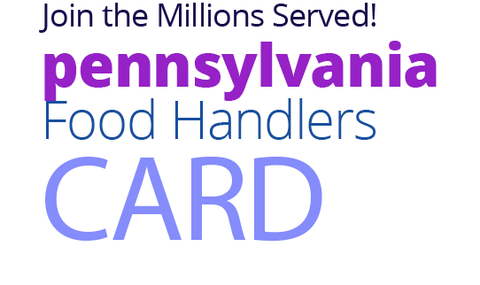 Join the Millions Served! PENNSYLVANIA Food Handlers Card